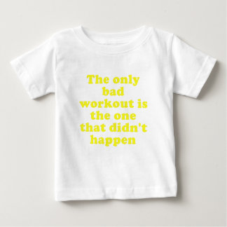 The Only Bad Workout is the One that Didnt Happen Shirt