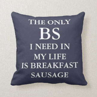 The only BS I need in my life is breakfast sausage Throw Pillow