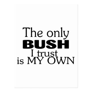 The Only Bush I Trust Is My Own Postcard