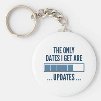 The Only Dates I Get Are Updates Basic Round Button Keychain