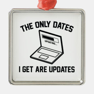 The Only Dates I Get Are Updates Metal Ornament