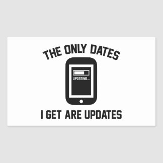 The Only Dates I Get Are Updates Rectangular Sticker