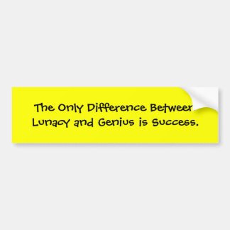 The Only Difference Between Lunacy and Genius i... Car Bumper Sticker