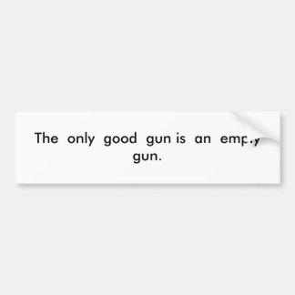 The  only  good  gun is  an  empty gun. bumper sticker