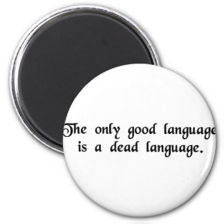 The only good language is a dead language. 2 inch round magnet