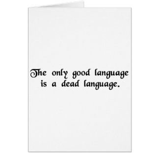 The only good language is a dead language. card