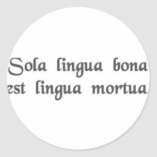 The only good language is a dead language. classic round sticker