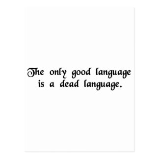 The only good language is a dead language. postcard