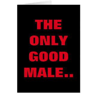 THE ONLY GOOD MALE IS A SUBMISSIVE MALE GREETING CARD