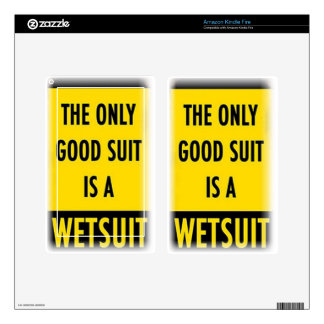 The only good suit is a wet suit decal for kindle fire