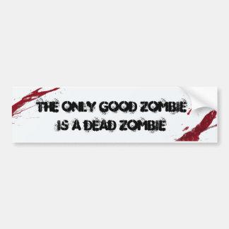 The only good Zombie bumper sticker Car Bumper Sticker