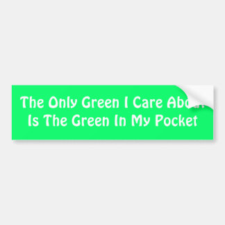 The Only Green I Care AboutIs The Green In My P... Bumper Stickers
