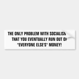 THE ONLY PROBLEM WITH SOCIALISM IS THAT YOU EVE... BUMPER STICKER