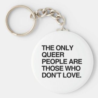 THE ONLY QUEER PEOPLE ARE THOSE WHO DON'T LOVE KEYCHAINS