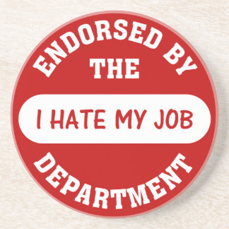 The only reason I go to work is to hate my job Coaster