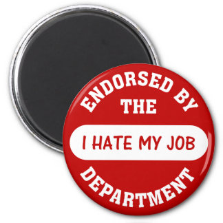 The only reason I go to work is to hate my job Magnet