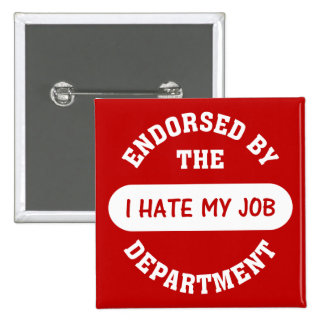 The only reason I go to work is to hate my job Pinback Button
