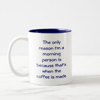The only reason I'm a morning person Two-Tone Coffee Mug