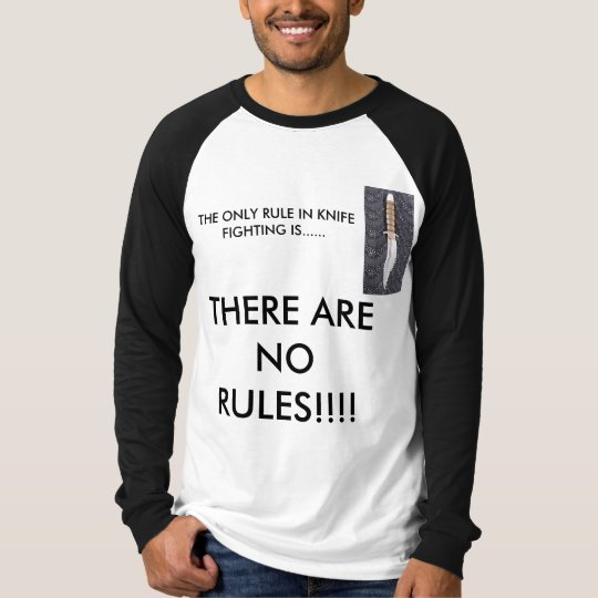 THE ONLY RULE IN KNIFE FIGHTING ... T-Shirt