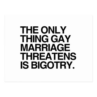 THE ONLY THING GAY MARRIAGE THREATENS IS BIGOTRY - POST CARD