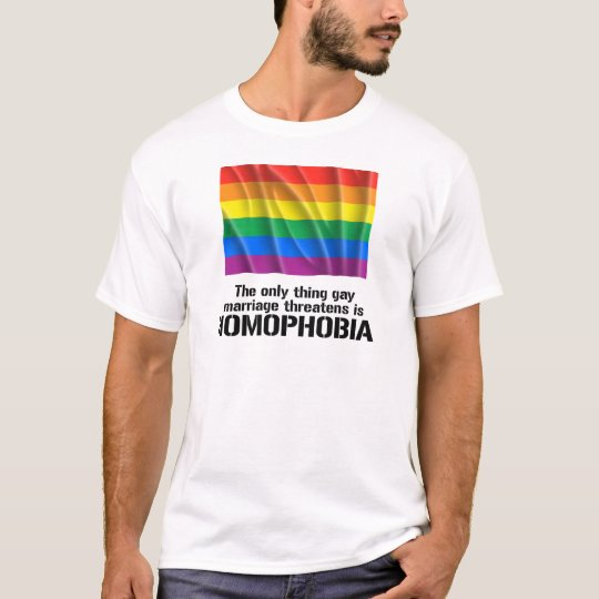 THE ONLY THING GAY MARRIAGE THREATENS IS HOMOPHOBI T-Shirt