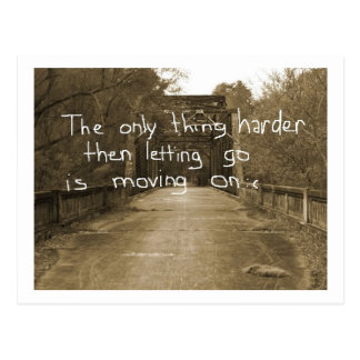 The only thing harder then letting go is moving on post cards