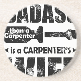 The only thing more Badass than a Carpenter is a C Sandstone Coaster