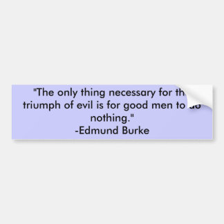 """The only thing necessary for the triumph of ev... Bumper Sticker"