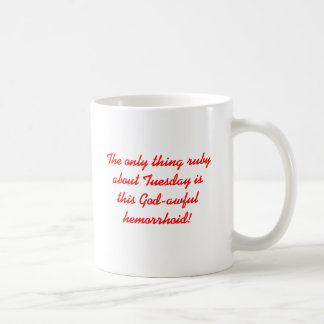 The only thing ruby about Tuesday is this God-a... Classic White Coffee Mug