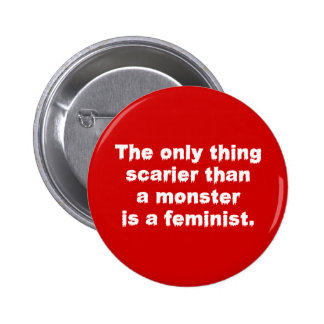 The Only Thing Scarier Than A Monster ... Pinback Button
