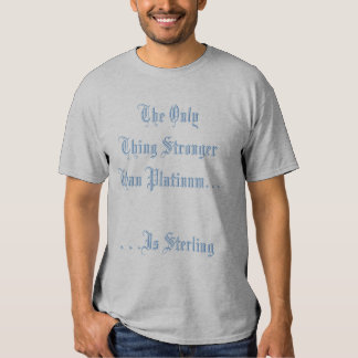 The Only Thing Stronger Than Platinum. . .. . .... T Shirt