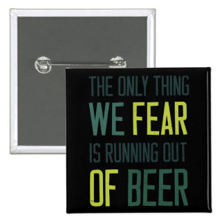 The only thing we fear is running out of beer 2 inch square button