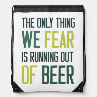 The only thing we fear is running out of beer cinch bag