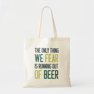 The only thing we fear is running out of beer tote bag
