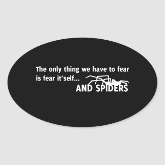 The only thing we have to fear is fear it'self and oval sticker
