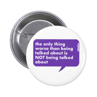 The Only Thing Worse Than Being Talked About Pinback Buttons