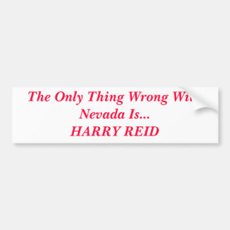 The Only Thing Wrong With Nevada Is...HARRY REID Bumper Sticker