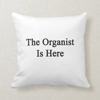 The Organist Is Here Throw Pillows