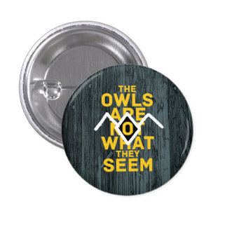 THE OWLS ARE NOT WHAT THEY SEEM BUTTON