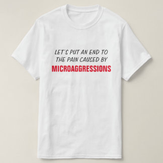 """""""… THE PAIN CAUSED BY MICROAGGRESSIONS"""" T-Shirt"""