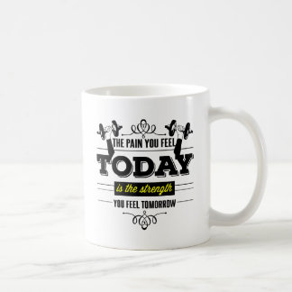 The Pain You Feel Today Is The Strength You Feel Coffee Mug