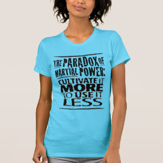 The Paradox of Martial Power T-Shirt