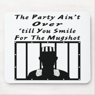 The Party Ain't Over Till You Smile For Mugshot Mouse Pad