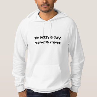 THE PARTY IS OVER Customizable Hoodie