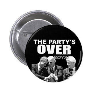 The Party's Over Boys! Pinback Button