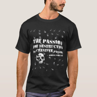 The Passion For Destruction is a Creative Passion T-Shirt