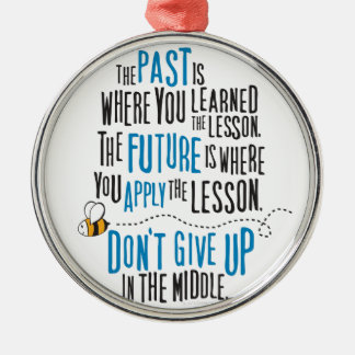 """""""The past is where you learned the lesson..."""" Metal Ornament"""