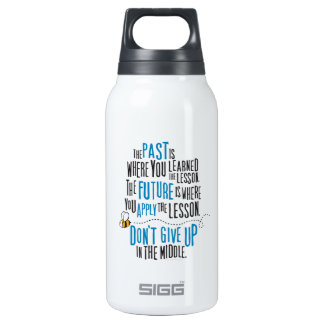 """""""The past is where you learned the lesson..."""" 10 Oz Insulated SIGG Thermos Water Bottle"""