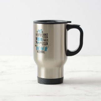 """The past is where you learned the lesson..."" Travel Mug"