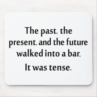 The past present and future walked into a bar mouse pads